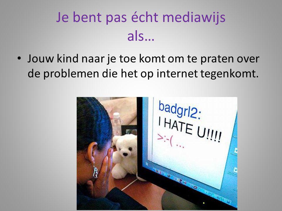 Je bent pas écht mediawijs als… Jouw kind naar je toe komt om te praten over de problemen die het op internet tegenkomt.