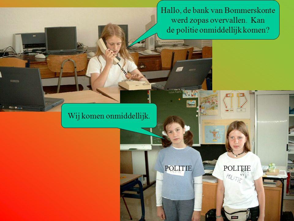Hallo, de bank van Bommerskonte werd zopas overvallen.