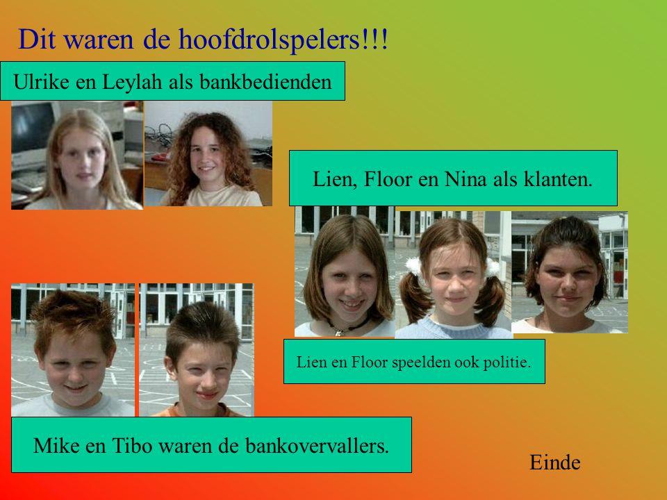 Dit waren de hoofdrolspelers!!! Ulrike en Leylah als bankbedienden Lien, Floor en Nina als klanten. Lien en Floor speelden ook politie. Mike en Tibo w