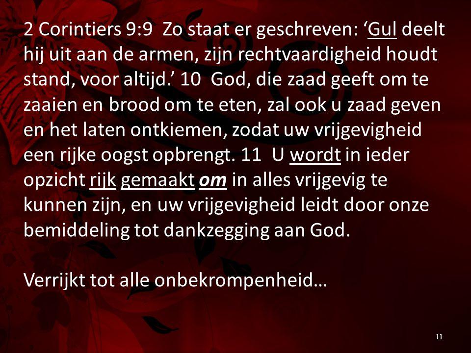 2 Corintiers 9:9 Zo staat er geschreven: 'Gul deelt hij uit aan de armen, zijn rechtvaardigheid houdt stand, voor altijd.' 10 God, die zaad geeft om t