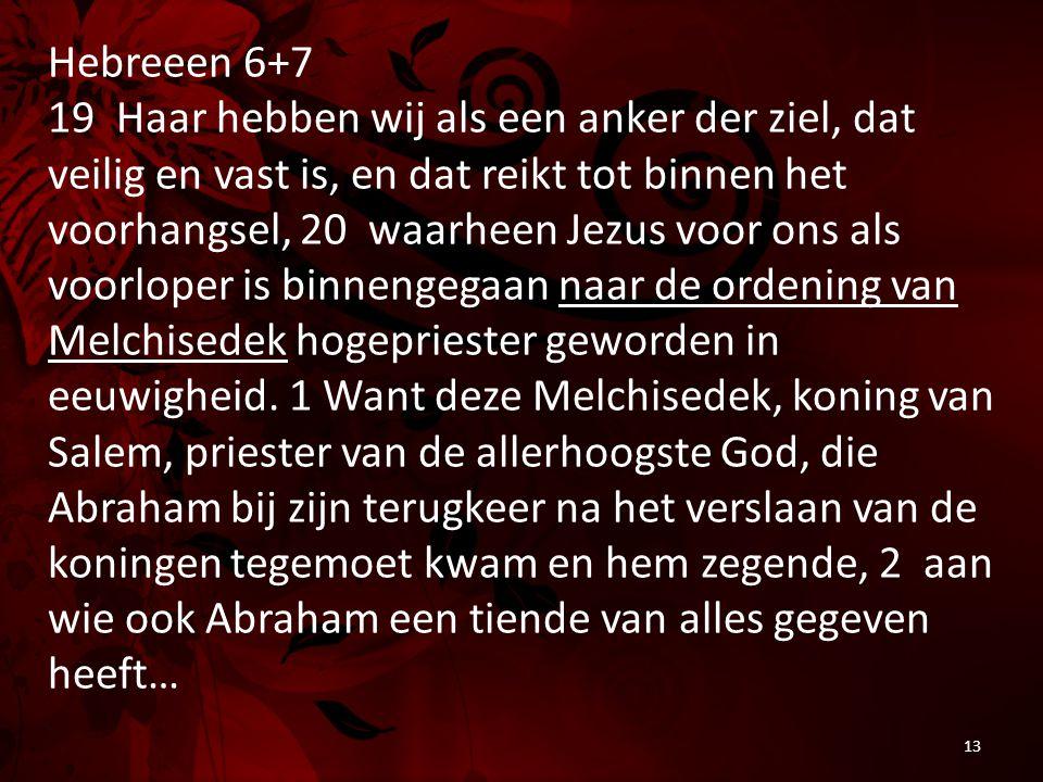 Hebreeen 6+7 19 Haar hebben wij als een anker der ziel, dat veilig en vast is, en dat reikt tot binnen het voorhangsel, 20 waarheen Jezus voor ons als