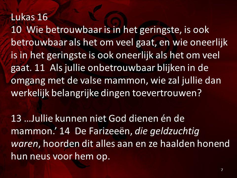 Lukas 16 10 Wie betrouwbaar is in het geringste, is ook betrouwbaar als het om veel gaat, en wie oneerlijk is in het geringste is ook oneerlijk als he