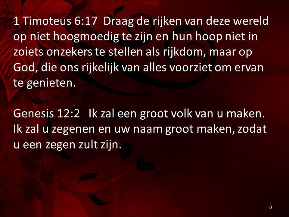 1 Timoteus 6:17 Draag de rijken van deze wereld op niet hoogmoedig te zijn en hun hoop niet in zoiets onzekers te stellen als rijkdom, maar op God, di