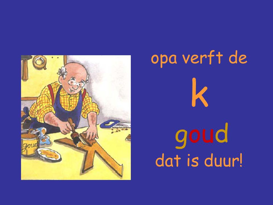 opa verft de k goud dat is duur!