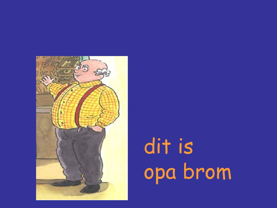dit is opa brom