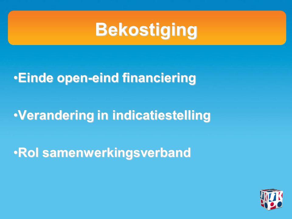 Bekostiging Einde open-eind financieringEinde open-eind financiering Verandering in indicatiestellingVerandering in indicatiestelling Rol samenwerking