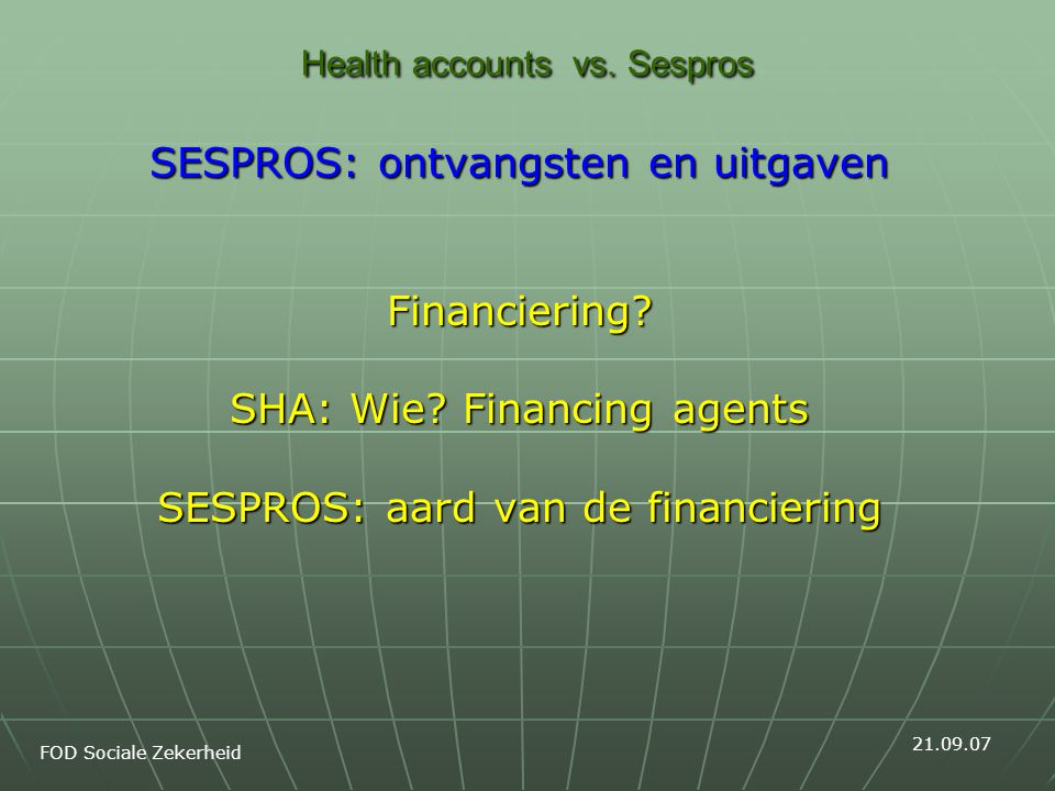 Health accounts vs. Sespros SESPROS: ontvangsten en uitgaven Financiering.