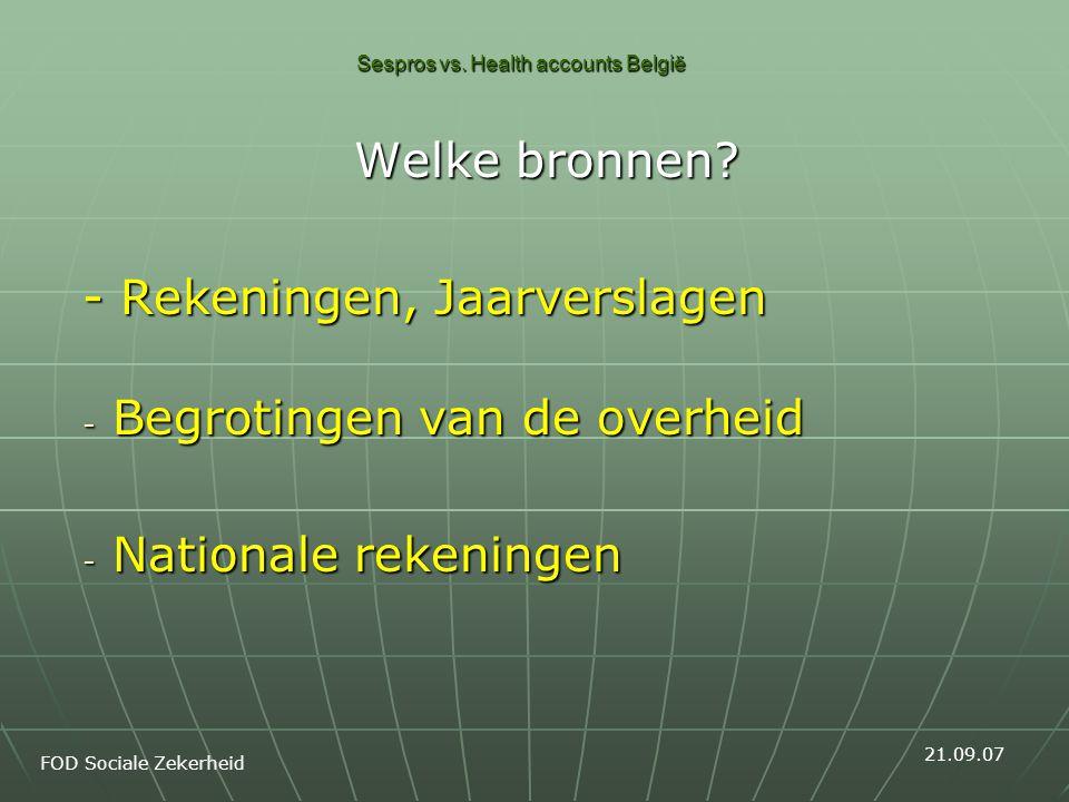 Sespros vs. Health accounts België Welke bronnen? - Rekeningen, Jaarverslagen - Begrotingen van de overheid - Nationale rekeningen FOD Sociale Zekerhe