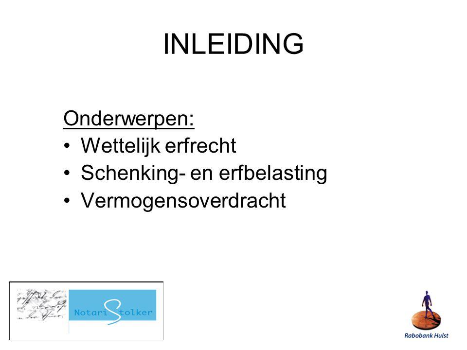 Onderwerpen: Wettelijk erfrecht Schenking- en erfbelasting Vermogensoverdracht INLEIDING