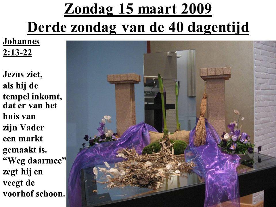 Zondag 15 maart 2009 Derde zondag van de 40 dagentijd Johannes 2:13-22 Jezus ziet, als hij de tempel inkomt, dat er van het huis van zijn Vader een ma