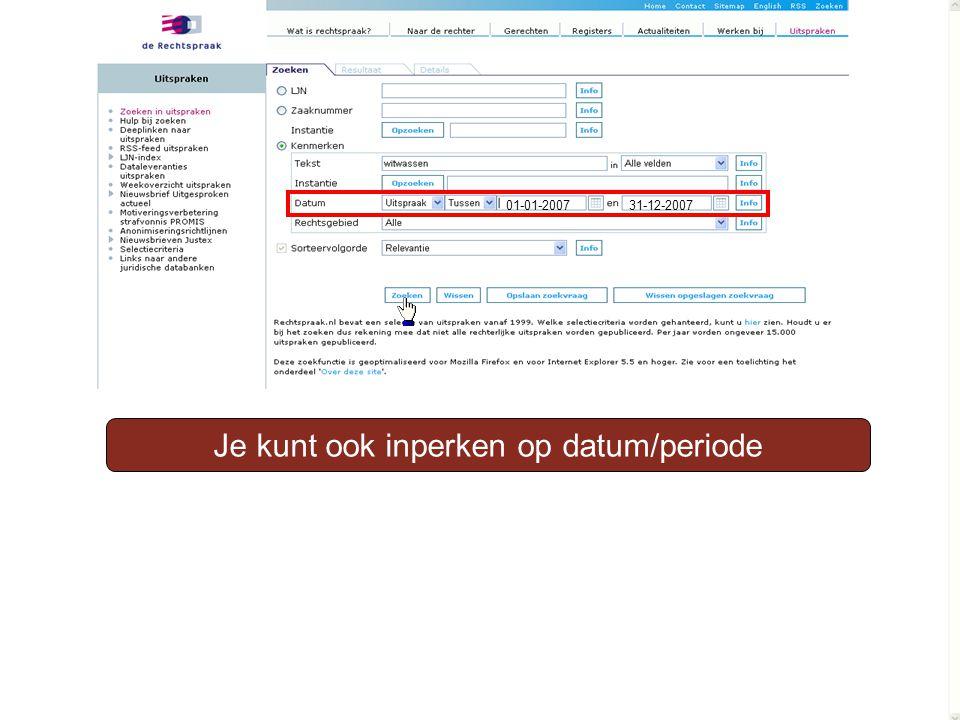 Je kunt ook inperken op datum/periode 01-01-2007 31-12-2007