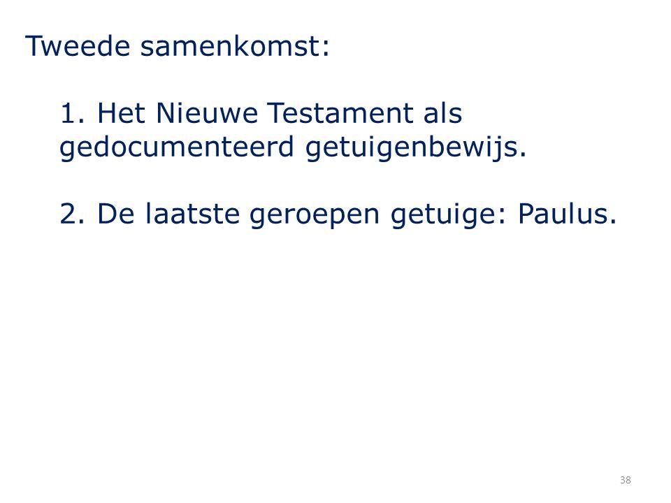 Tweede samenkomst: 1. Het Nieuwe Testament als gedocumenteerd getuigenbewijs.