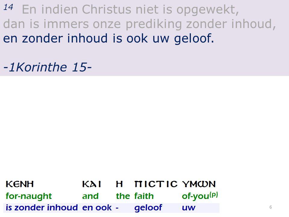 20 Maar nu, Christus IS opgewekt uit de doden, als EERSTELING... -1Korinthe 15- 37