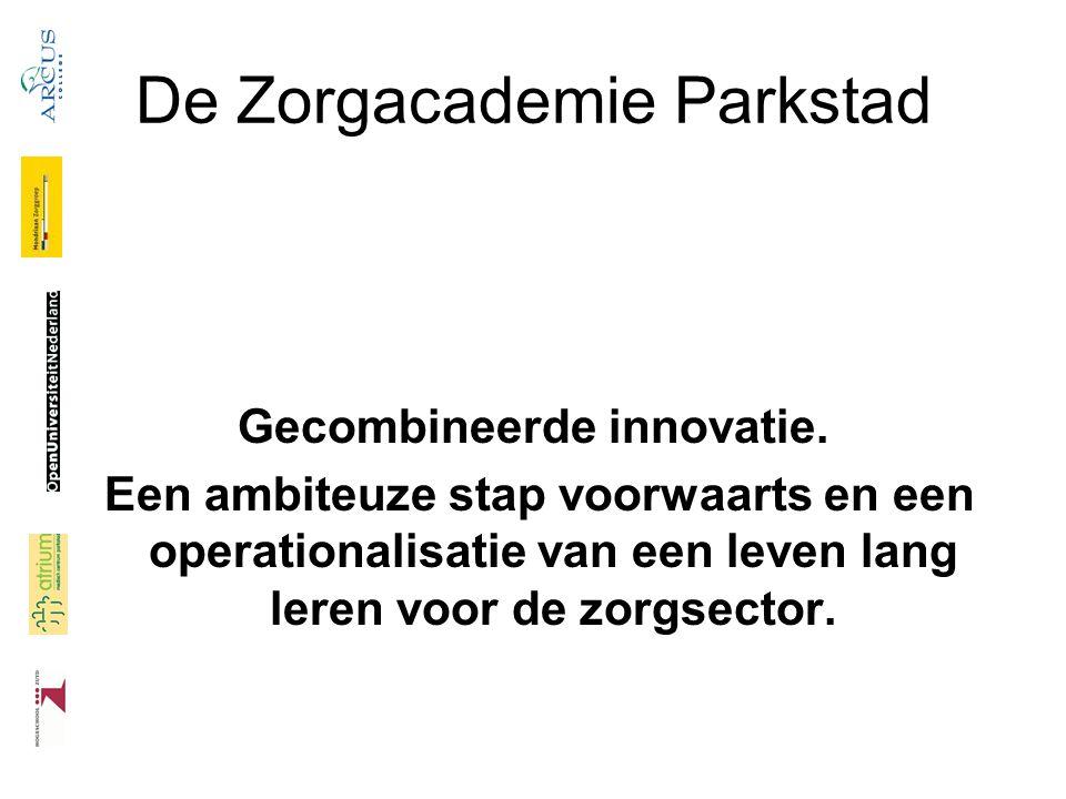 De Zorgacademie Parkstad Gecombineerde innovatie. Een ambiteuze stap voorwaarts en een operationalisatie van een leven lang leren voor de zorgsector.