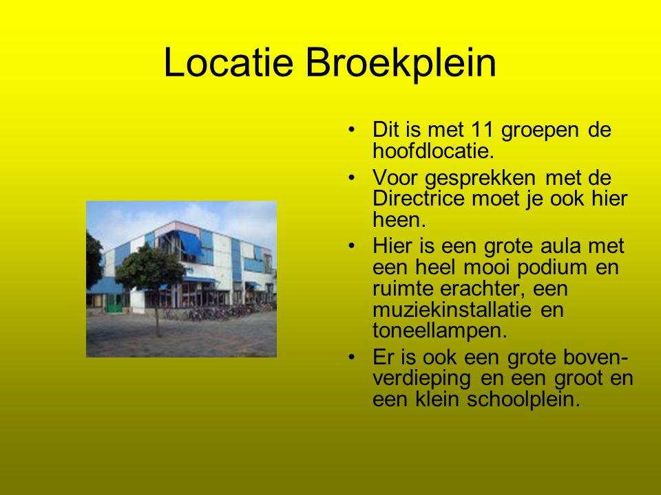 Locatie Broekplein Dit is met 11 groepen de hoofdlocatie. Voor gesprekken met de Directrice moet je ook hier heen. Hier is een grote aula met een heel