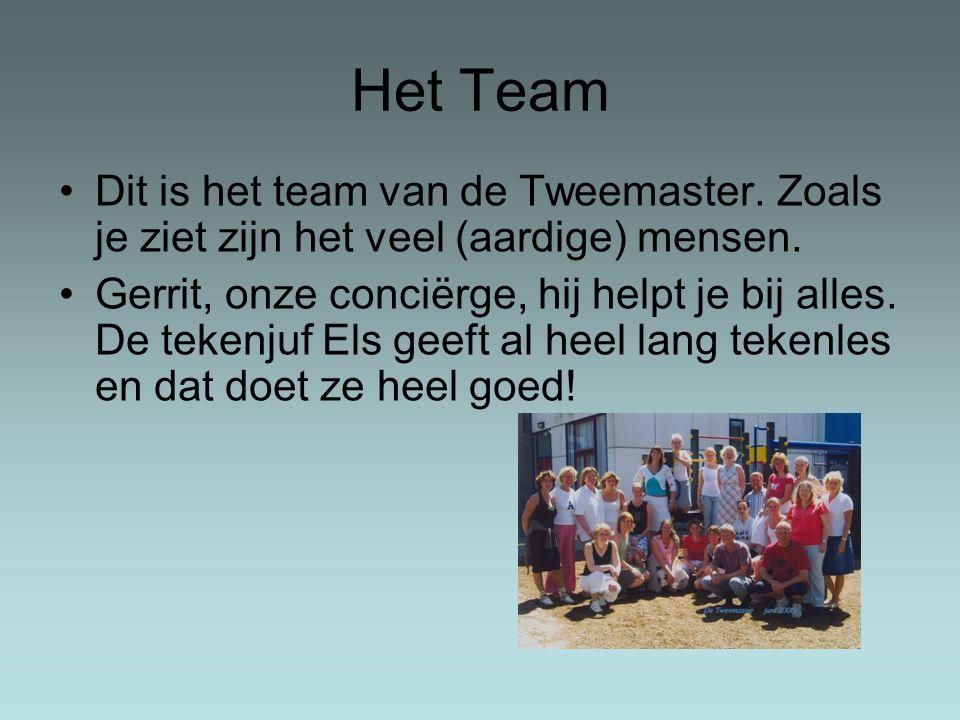 Het Team Dit is het team van de Tweemaster. Zoals je ziet zijn het veel (aardige) mensen. Gerrit, onze conciërge, hij helpt je bij alles. De tekenjuf