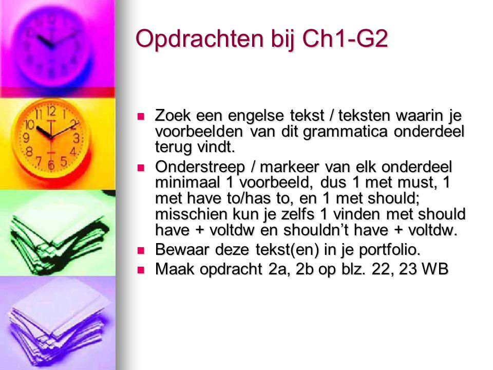 Opdrachten bij Ch1-G2 Zoek een engelse tekst / teksten waarin je voorbeelden van dit grammatica onderdeel terug vindt. Onderstreep / markeer van elk o