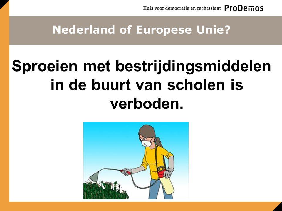 Sproeien met bestrijdingsmiddelen in de buurt van scholen is verboden. Nederland of Europese Unie?