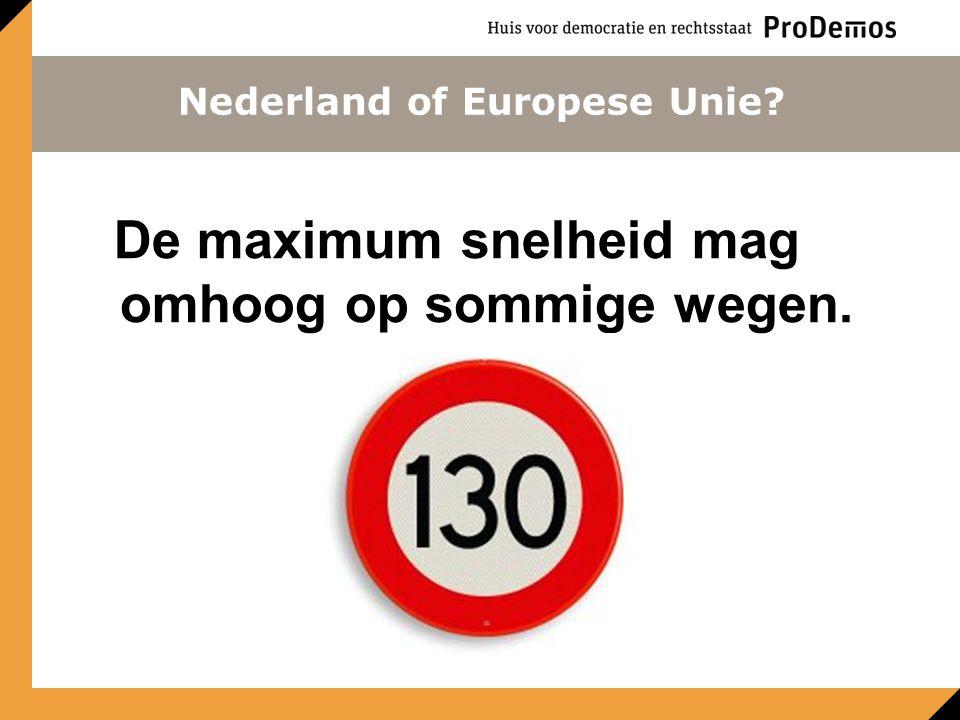 De maximum snelheid mag omhoog op sommige wegen. Nederland of Europese Unie?