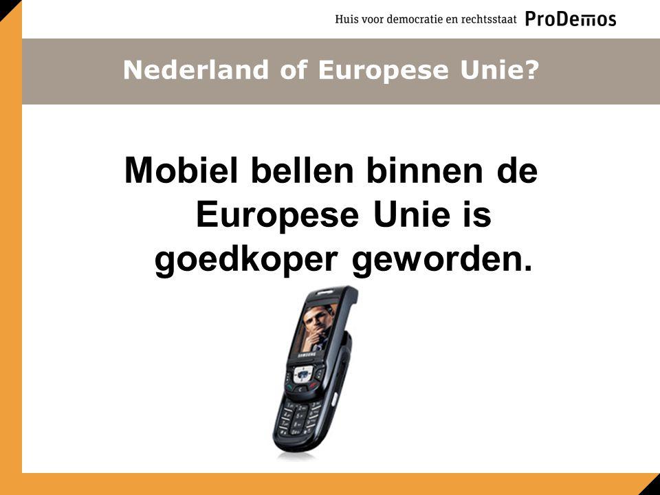 Mobiel bellen binnen de Europese Unie is goedkoper geworden. Nederland of Europese Unie?