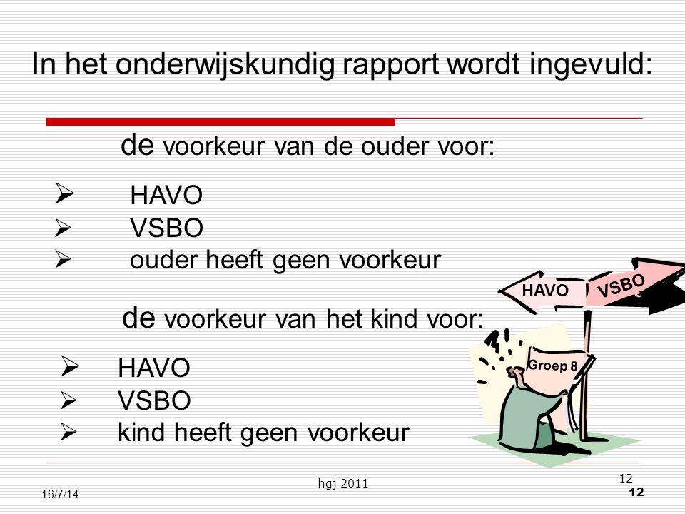 hgj 2011 12 16/7/14 HAVO VSBO Groep 8  HAVO  VSBO  ouder heeft geen voorkeur de voorkeur van de ouder voor:  HAVO  VSBO  kind heeft geen voorkeur de voorkeur van het kind voor: In het onderwijskundig rapport wordt ingevuld: