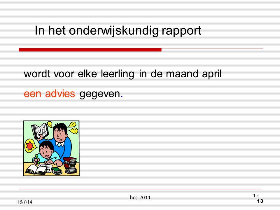 hgj 2011 13 16/7/14 In het onderwijskundig rapport wordt voor elke leerling in de maand april een advies gegeven.