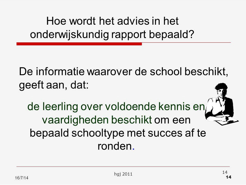 hgj 2011 14 16/7/14 de leerling over voldoende kennis en vaardigheden beschikt om een bepaald schooltype met succes af te ronden.