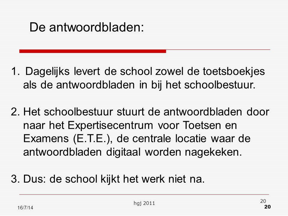 hgj 2011 20 16/7/14 De antwoordbladen: 1.Dagelijks levert de school zowel de toetsboekjes als de antwoordbladen in bij het schoolbestuur.