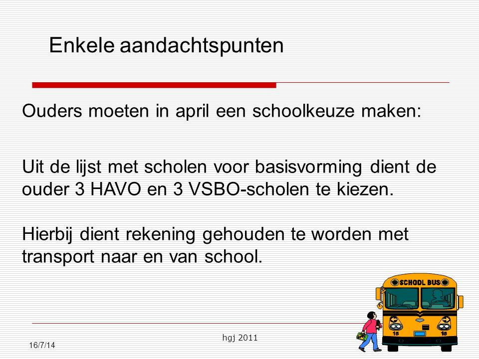 hgj 2011 24 16/7/14 Enkele aandachtspunten Ouders moeten in april een schoolkeuze maken: Uit de lijst met scholen voor basisvorming dient de ouder 3 HAVO en 3 VSBO-scholen te kiezen.