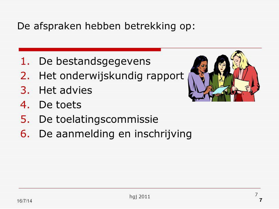 hgj 2011 7 7 16/7/14 De afspraken hebben betrekking op: 1.De bestandsgegevens 2.Het onderwijskundig rapport 3.Het advies 4.De toets 5.De toelatingscommissie 6.De aanmelding en inschrijving