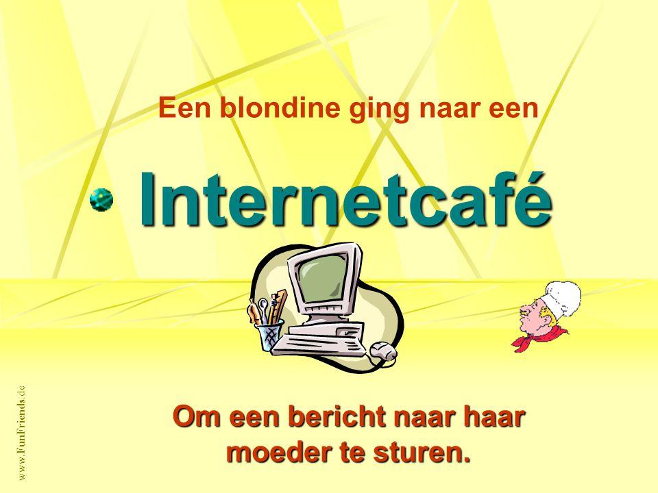 www.FunFriends.de Een blondine ging naar een Internetcafé Om een bericht naar haar moeder te sturen.