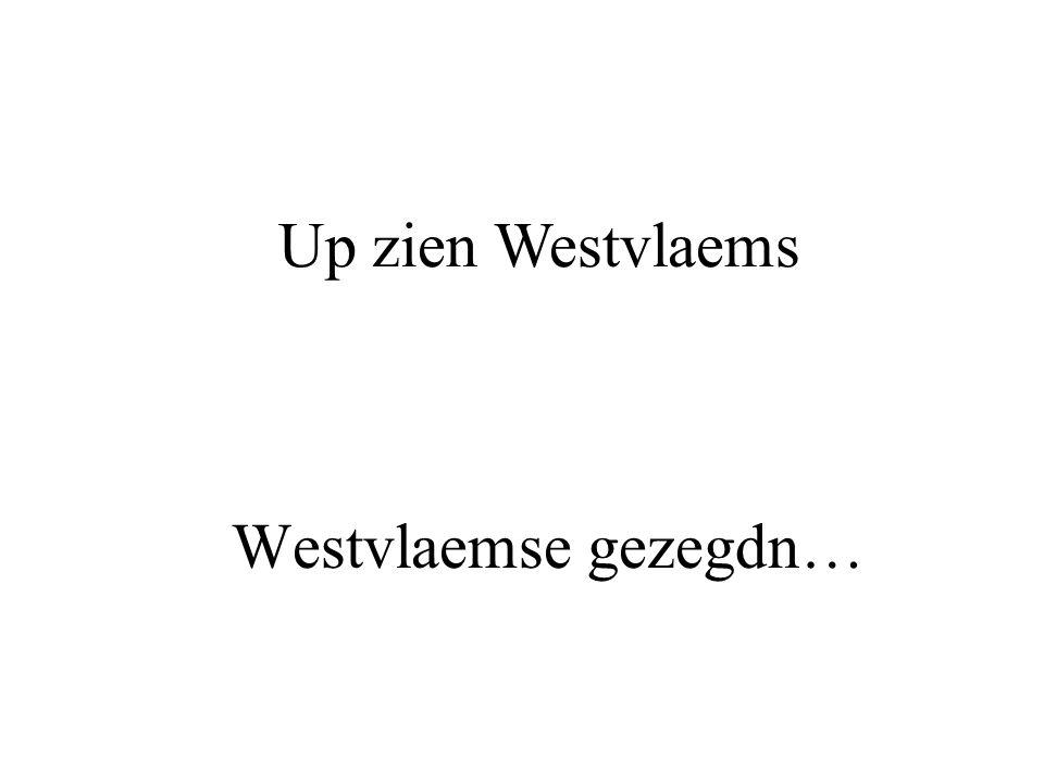 Westvlaemse gezegdn… Up zien Westvlaems