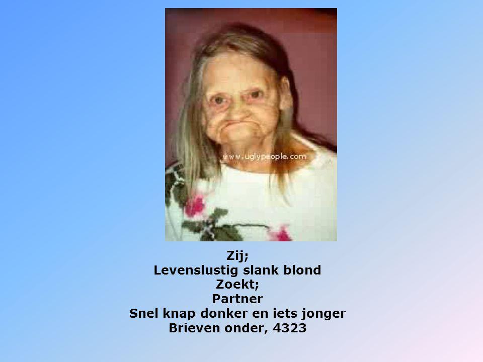 Zij; Levenslustig slank blond Zoekt; Partner Snel knap donker en iets jonger Brieven onder, 4323
