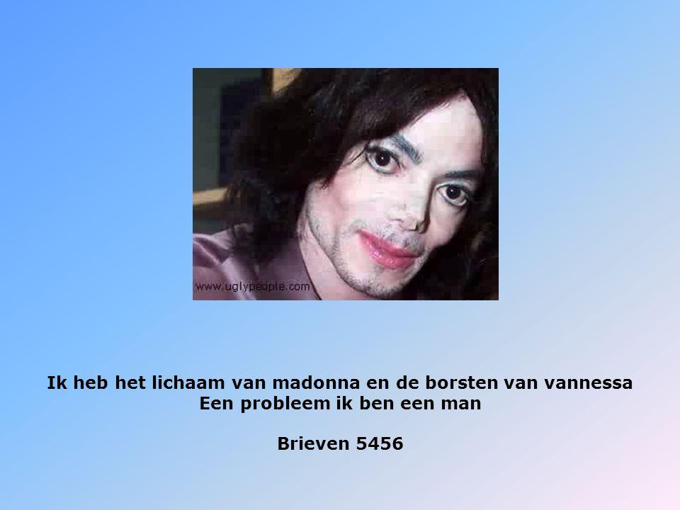 Ik heb het lichaam van madonna en de borsten van vannessa Een probleem ik ben een man Brieven 5456