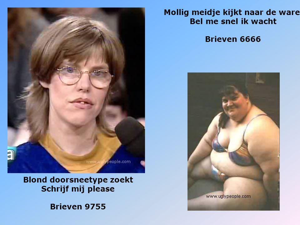Blond doorsneetype zoekt Schrijf mij please Brieven 9755 Mollig meidje kijkt naar de ware Bel me snel ik wacht Brieven 6666