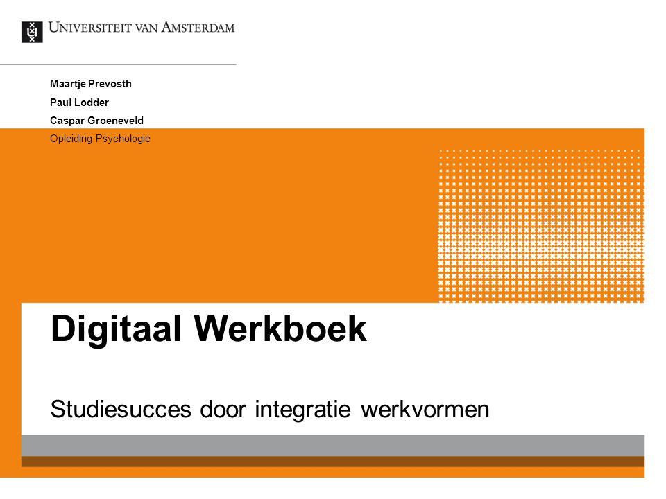 Digitaal Werkboek Studiesucces door integratie werkvormen Maartje Prevosth Paul Lodder Caspar Groeneveld Opleiding Psychologie