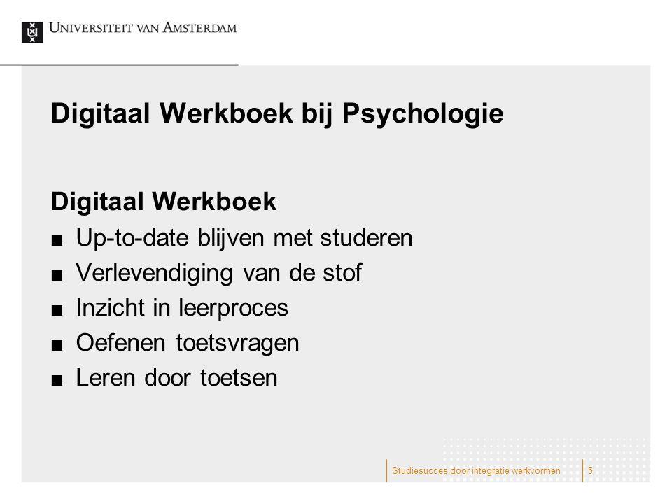 Digitaal Werkboek bij Psychologie Digitaal Werkboek Up-to-date blijven met studeren Verlevendiging van de stof Inzicht in leerproces Oefenen toetsvragen Leren door toetsen Studiesucces door integratie werkvormen5