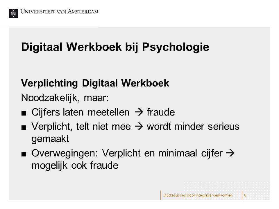 Digitaal Werkboek bij Psychologie Verplichting Digitaal Werkboek Noodzakelijk, maar: Cijfers laten meetellen  fraude Verplicht, telt niet mee  wordt