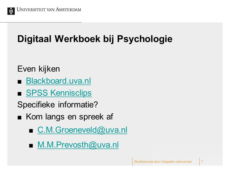 Digitaal Werkboek bij Psychologie Even kijken Blackboard.uva.nl SPSS Kennisclips Specifieke informatie? Kom langs en spreek af C.M.Groeneveld@uva.nl M