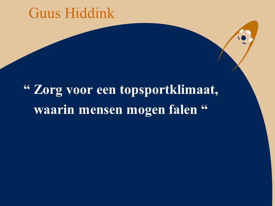 """Guus Hiddink """" Zorg voor een topsportklimaat, waarin mensen mogen falen """""""