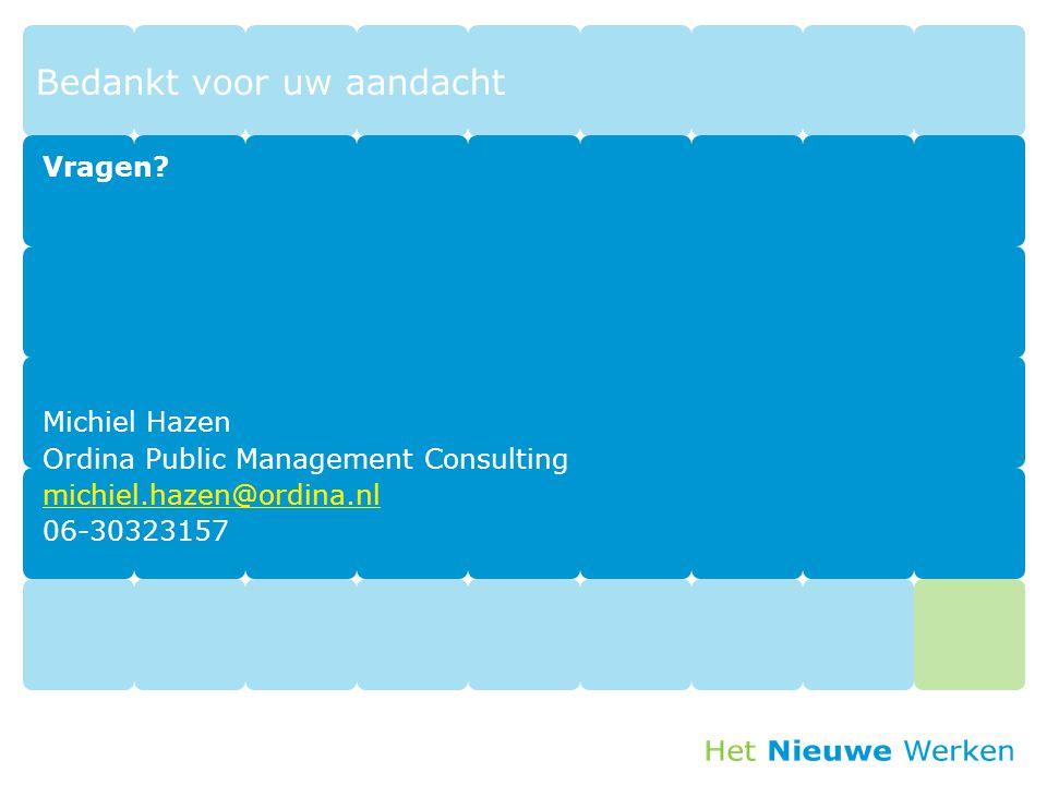 Bedankt voor uw aandacht Vragen? Michiel Hazen Ordina Public Management Consulting michiel.hazen@ordina.nl 06-30323157