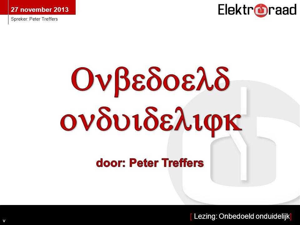27 november 2013 [ Lezing: Onbedoeld onduidelijk] Spreker: Peter Treffers v
