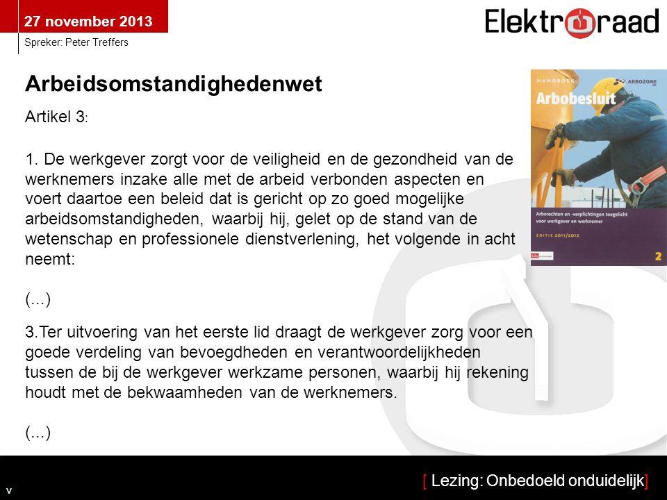 27 november 2013 [ Lezing: Onbedoeld onduidelijk] Spreker: Peter Treffers Arbeidsomstandighedenwet Artikel 3 : 1.