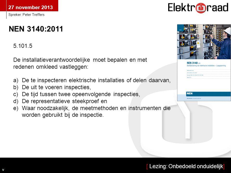 27 november 2013 [ Lezing: Onbedoeld onduidelijk] Spreker: Peter Treffers v Klantinspecteur Voldoende duidelijk.