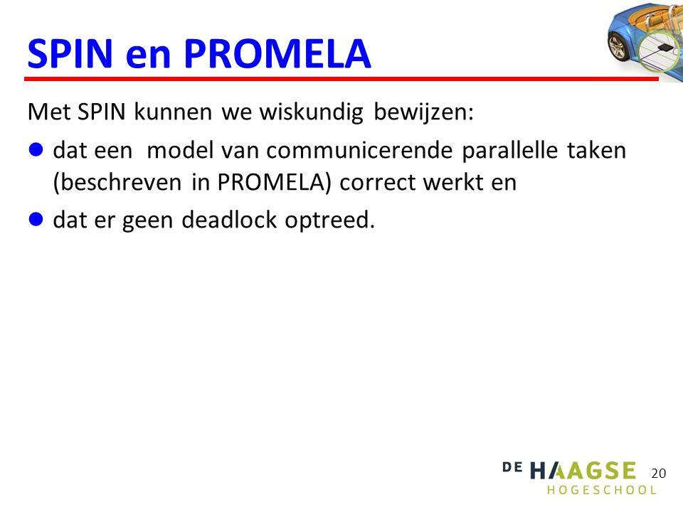 SPIN en PROMELA Met SPIN kunnen we wiskundig bewijzen: dat een model van communicerende parallelle taken (beschreven in PROMELA) correct werkt en dat er geen deadlock optreed.