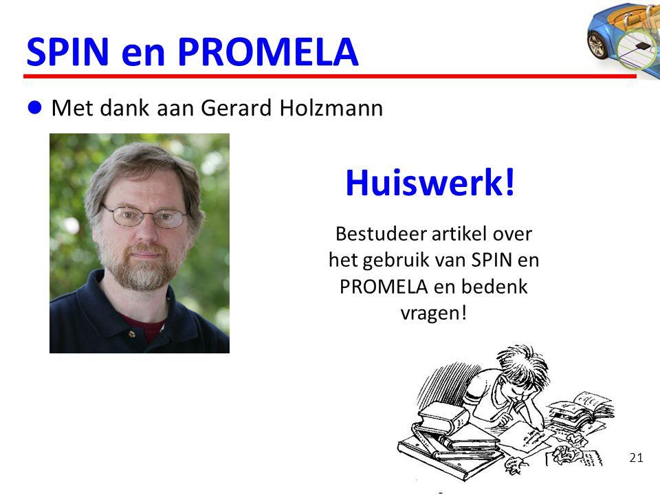 21 SPIN en PROMELA Met dank aan Gerard Holzmann Huiswerk.
