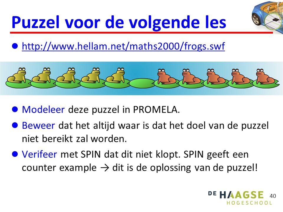 40 Puzzel voor de volgende les http://www.hellam.net/maths2000/frogs.swf Modeleer deze puzzel in PROMELA.