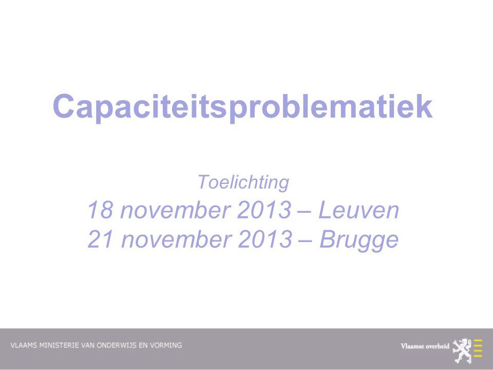 Capaciteitsproblematiek Toelichting 18 november 2013 – Leuven 21 november 2013 – Brugge