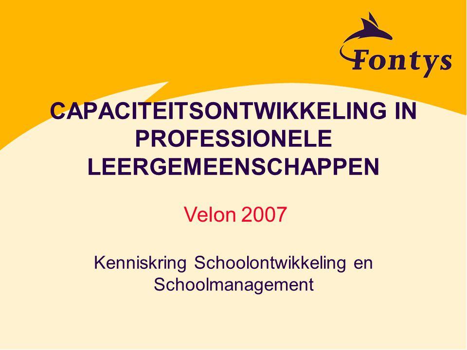 CAPACITEITSONTWIKKELING IN PROFESSIONELE LEERGEMEENSCHAPPEN Kenniskring Schoolontwikkeling en Schoolmanagement Velon 2007