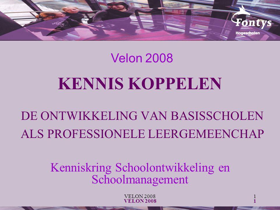VELON 20081 1 KENNIS KOPPELEN DE ONTWIKKELING VAN BASISSCHOLEN ALS PROFESSIONELE LEERGEMEENCHAP Velon 2008 Kenniskring Schoolontwikkeling en Schoolmanagement